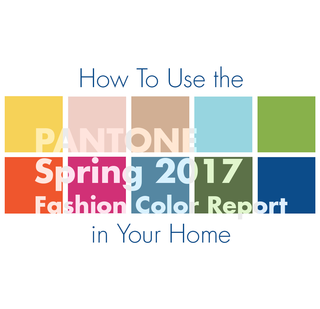 How To Use The Pantone Spring 2017 Fashion Color Report In Your Home